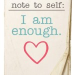 Yes, You ARE Enough.  Just as You are.